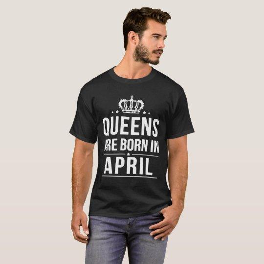 KÖNIGINNEN SIND IM APRIL GEBOREN T-Shirt