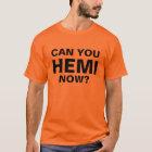 Können Sie HEMI jetzt? T-Shirt