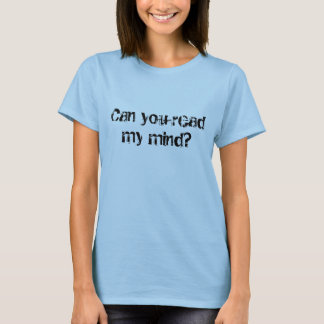 Können Sie meinen Verstand lesen? T-Shirt
