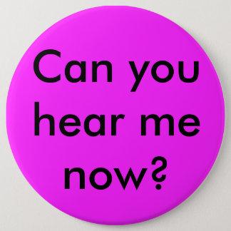 Können Sie mich jetzt hören politischer Knopf Runder Button 15,3 Cm
