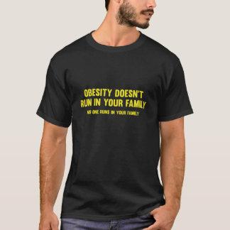 Korpulenz läuft nicht in Ihre Familie. Niemand T-Shirt
