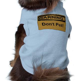Kundenspezifische Warnzeichen-Mitteilung Pet nicht Shirt