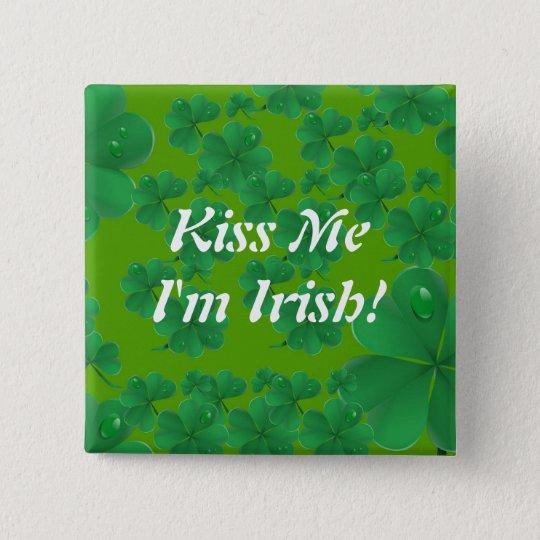 Küssen Sie mich, den ich irisch bin Quadratischer Button 5,1 Cm