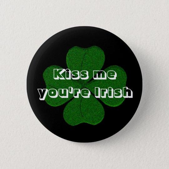 """""""Küssen Sie mich, Sie sind irisch """" Runder Button 5,7 Cm"""
