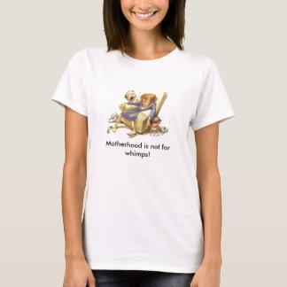 La maternité n'est pas pour le T-shirt de whimps