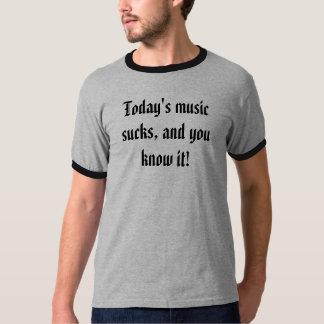La musique d'aujourd'hui suce, et vous la savez ! t-shirt