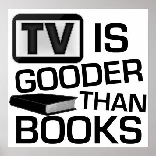 La TV est Gooder que des livres drôles Posters