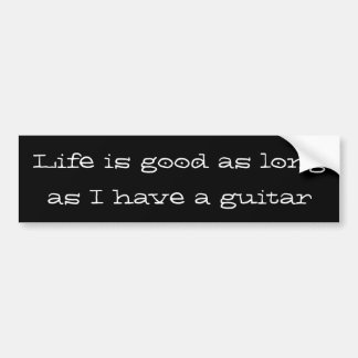 La vie est bonne tant que j'ai une guitare autocollant de voiture
