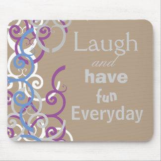 Lachen Sie und haben Sie Spaß tägliches Mousepad