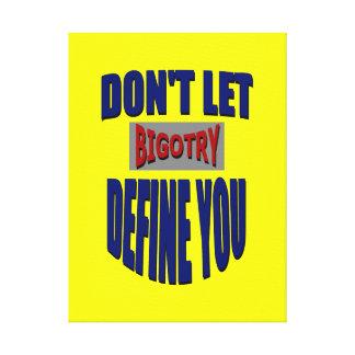 Lassen Sie Bigotry Sie nicht definieren Leinwanddrucke
