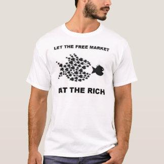Lassen Sie den freien Markt die Reichen essen T-Shirt