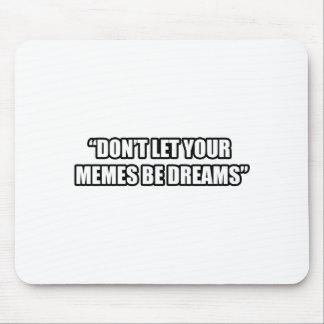 Lassen Sie Ihr Memes Träume nicht sein Mauspads