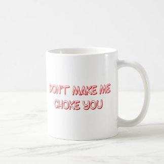 lassen Sie mich nicht Sie erdrosseln Kaffeetasse