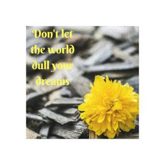 Lassen Sie nicht die Welt dull Ihre Leinwanddruck