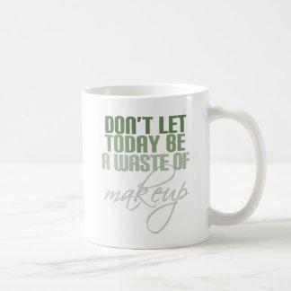 Lassen Sie nicht heute ein Abfall des Makes-up Kaffeetasse