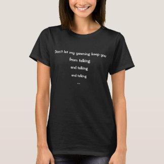 Lassen Sie nicht mein Gähnen, Sie zu behalten der T-Shirt