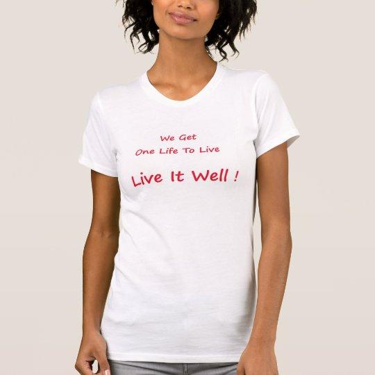Leben Sie gut T-Shirt