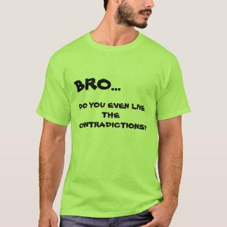 Leben Sie sogar der Widerspruch? T - Shirt