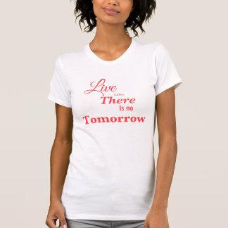 Leben Sie wie dort ist kein morgen T-Shirt