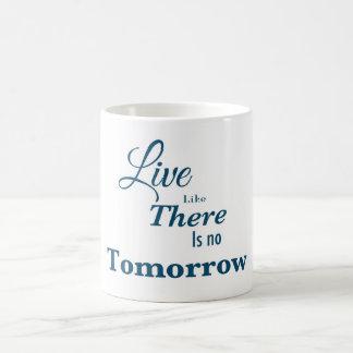 Leben Sie wie dort ist kein morgen Tasse