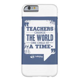 """""""Lehrer ändern das Kind der Welt eine auf einmal """" Barely There iPhone 6 Hülle"""