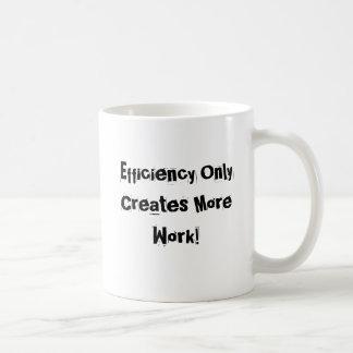 Leistungsfähigkeit schafft nur mehr Arbeit! Kaffeetasse