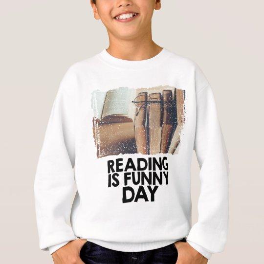 Lesung ist lustiger Tag Sweatshirt