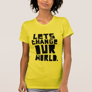 Letschangeourworld T-Shirt