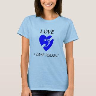 Liebe eine taube Person! T-Shirt
