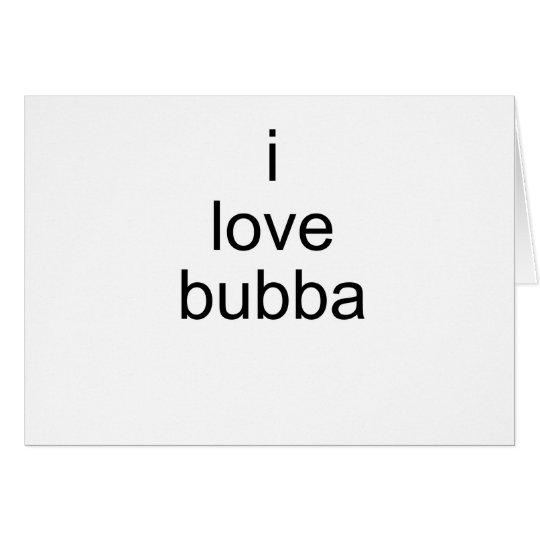 Liebe I bubba Karte