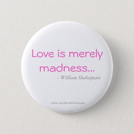 Liebe ist bloß Verrücktheit Knopf Runder Button 5,1 Cm