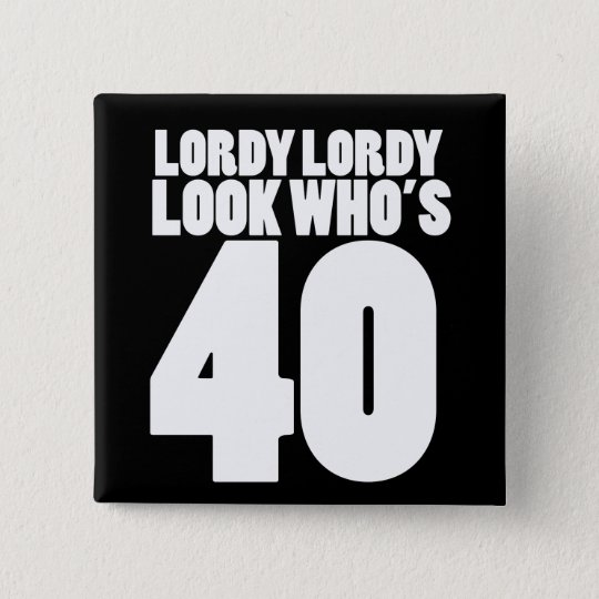 Lordy Lordy Blick, der 40 ist Quadratischer Button 5,1 Cm