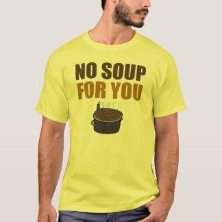 Lustig keine Suppe für Sie T - Shirt