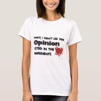 Lustig, sah ich nicht Ihre Meinung T-Shirt