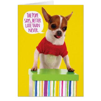 Lustige Chihuahua-verspätete Geburtstags-Karte Karte
