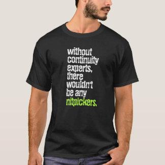 Lustige Kontinuität Experten und Nitpickers T-Shirt