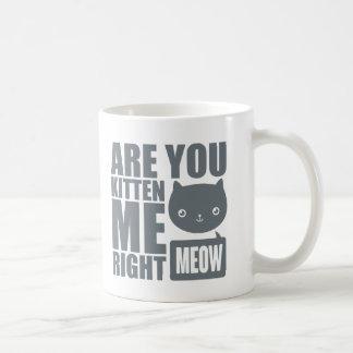 Lustiger Spaß sind Sie Kätzchen ich rechte Kaffeetasse