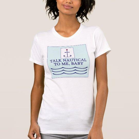 Lustiges Gespräch nautisch zu mir T-Stück T-Shirt