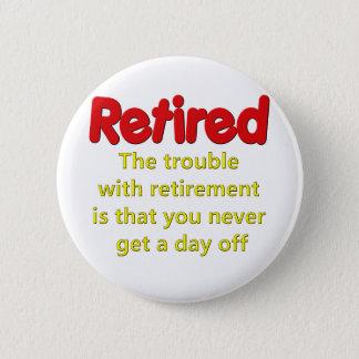 Lustiges Ruhestands-Sprichwort Runder Button 5,7 Cm
