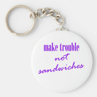 Machen Sie Problem, nicht Sandwiche Schlüsselanhänger