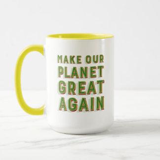Machen Sie unseren Planeten groß wieder. Tasse. Tasse