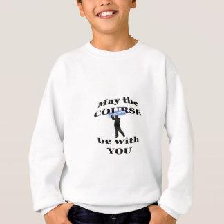 Mai ist der Kurs mit Ihnen Sweatshirt