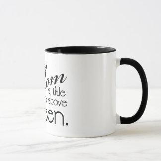 Mamma, ein Titel gerade über Königin - Tasse