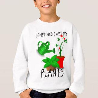 Manchmal mache ich meine Pflanzen nass Sweatshirt