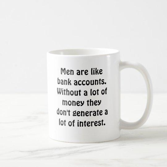 Männer sind wie Bankkonten. Ohne viel Montag… Tasse
