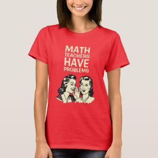 Mathe-Lehrer haben die Probleme -, die zurück zu T-Shirt