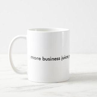 Mehr Geschäfts-Saft bitte Kaffeetasse