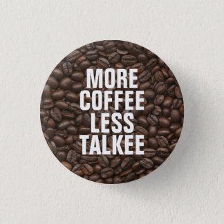 Mehr Kaffee weniger Talkee Runder Button 3,2 Cm