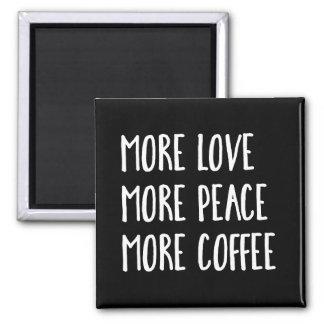 Mehr Liebe mehr Friedenskaffee-Kühlschrank-Magnet Quadratischer Magnet