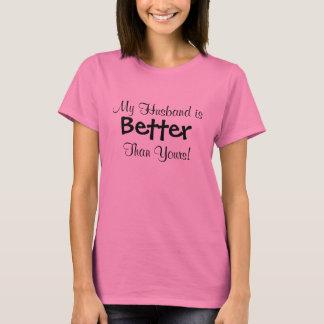 Mein Ehemann ist besser als Ihr T - Shirt
